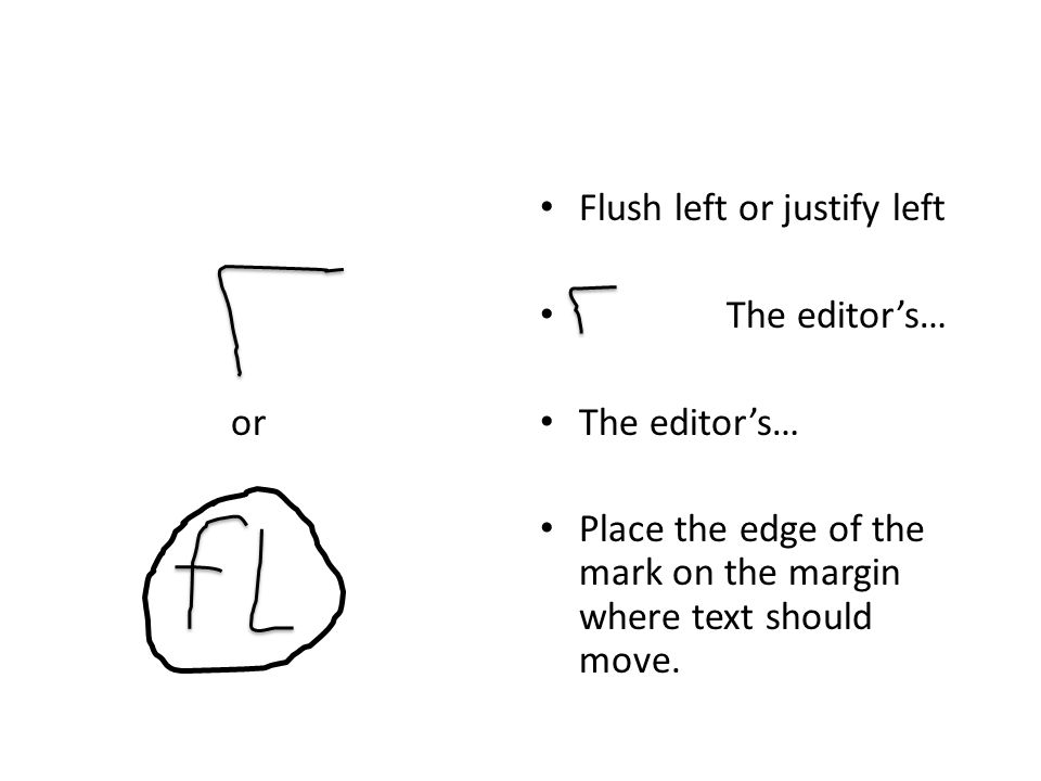or Flush left or justify left The editor's… Place the edge of the mark on the margin where text should move.