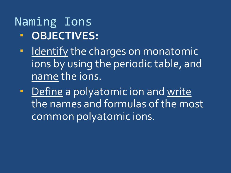 Naming ions compounds and molecules naming ions objectives naming ions objectives identify the charges on monatomic ions by using the periodic urtaz Choice Image