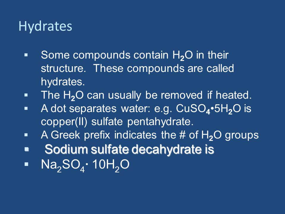 Hydrates  Some compounds contain H 2 O in their structure.