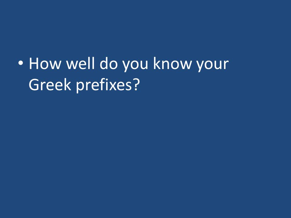 How well do you know your Greek prefixes