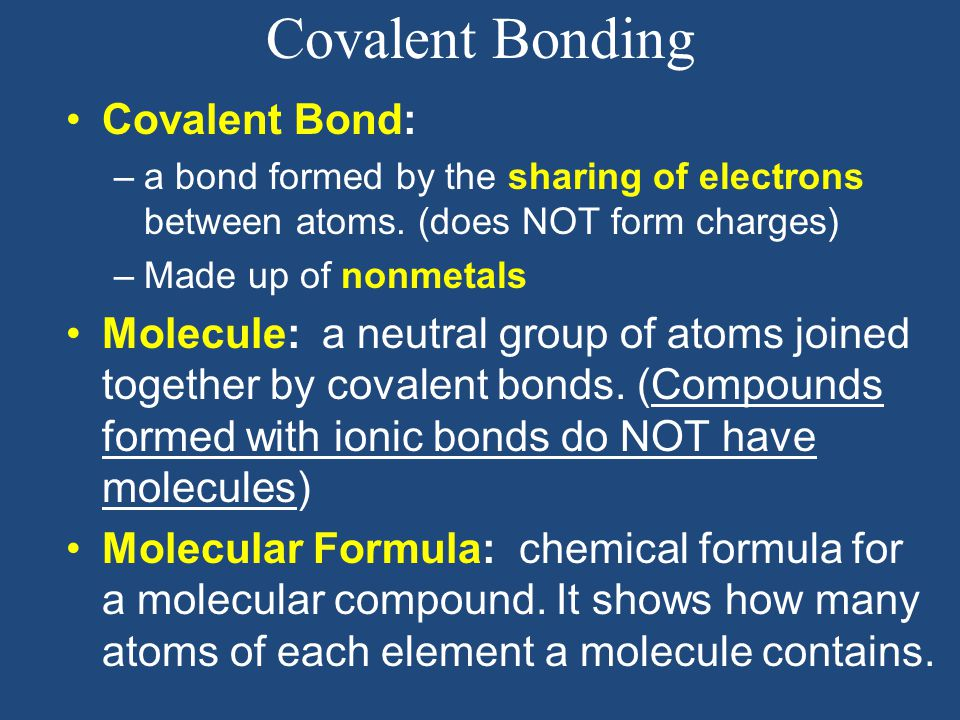 Covalent Bonding Covalent Bond: –a bond formed by the sharing of electrons between atoms.
