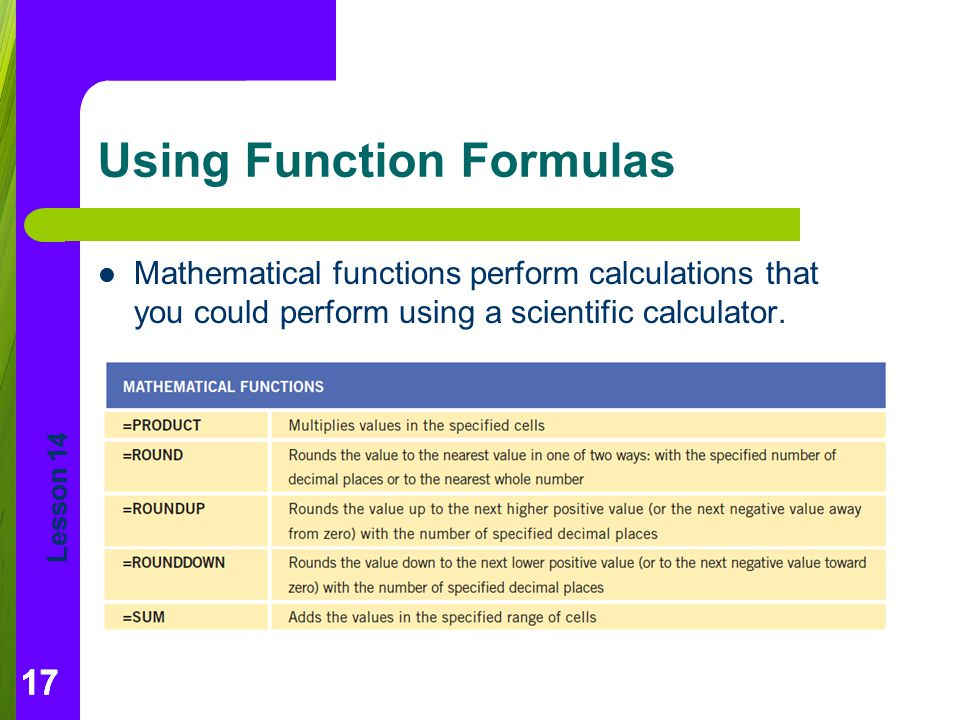 Lesson 14 17 Using Function Formulas Mathematical functions perform calculations that you could perform using a scientific calculator. 17