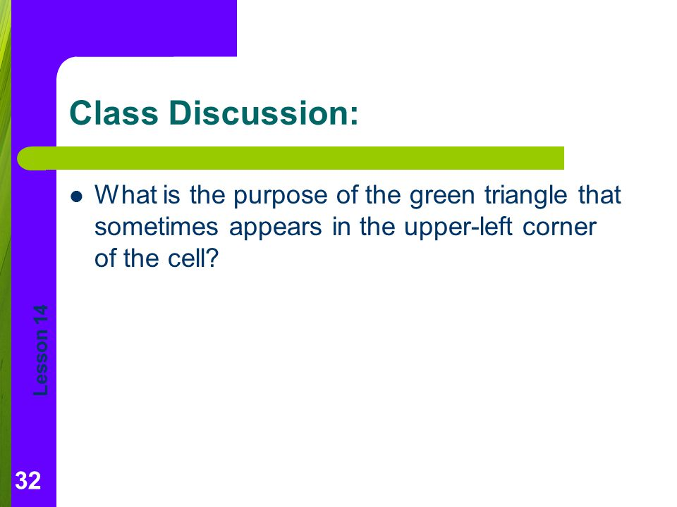 Lesson 14 Class Discussion: What is the purpose of the green triangle that sometimes appears in the upper-left corner of the cell.
