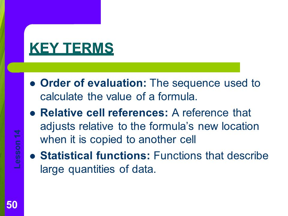 Lesson 14 Order of evaluation: The sequence used to calculate the value of a formula.