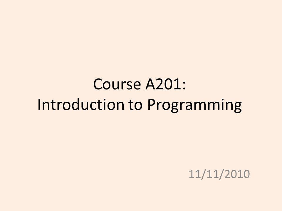 Course A201: Introduction to Programming 11/11/2010