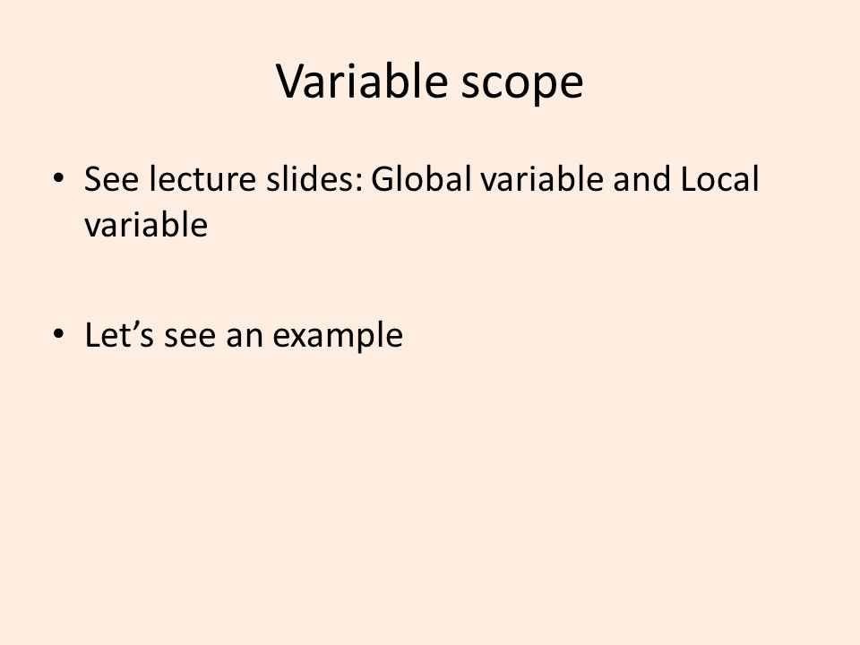 Variable scope See lecture slides: Global variable and Local variable Let's see an example
