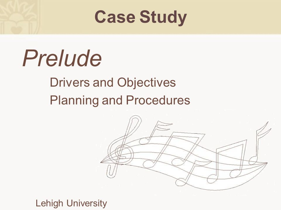Case Study Prelude Drivers and Objectives Planning and Procedures Lehigh University Case Study Prelude Drivers and Objectives Planning and Procedures