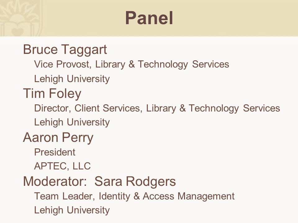 Panel Bruce Taggart Vice Provost, Library & Technology Services Lehigh University Tim Foley Director, Client Services, Library & Technology Services L