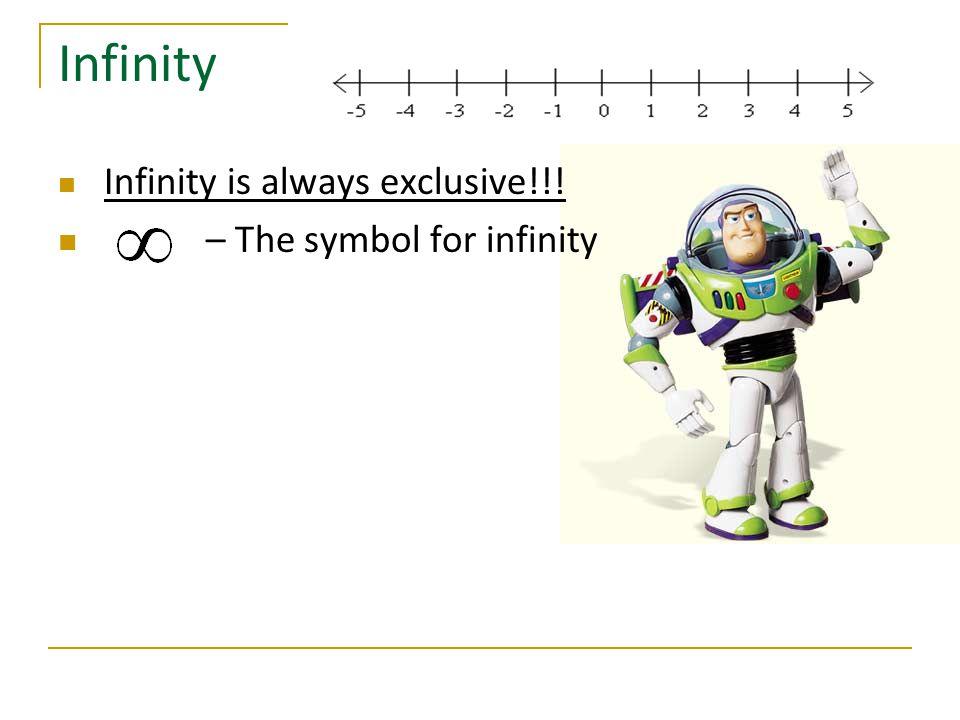 Infinity Infinity is always exclusive!!! – The symbol for infinity