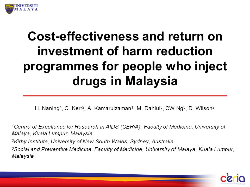 Cost-effectiveness and return on investment of harm reduction programmes for people who inject drugs in Malaysia H. Naning 1, C. Kerr 2, A. Kamarulzam