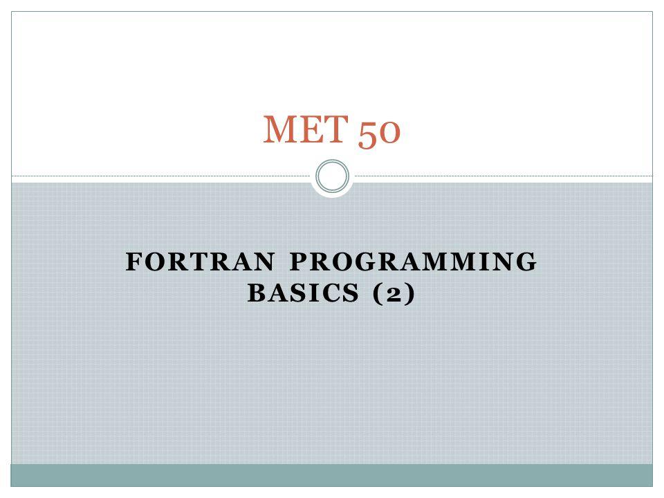 FORTRAN PROGRAMMING BASICS (2) MET 50