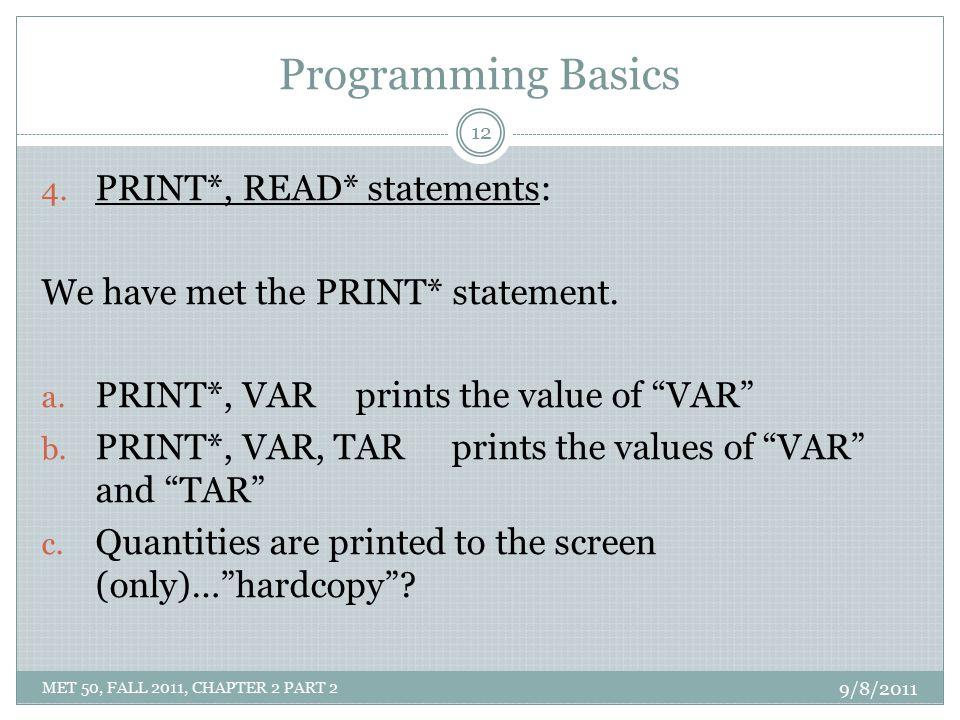 "Programming Basics 4. PRINT*, READ* statements: We have met the PRINT* statement. a. PRINT*, VAR prints the value of ""VAR"" b. PRINT*, VAR, TAR prints"