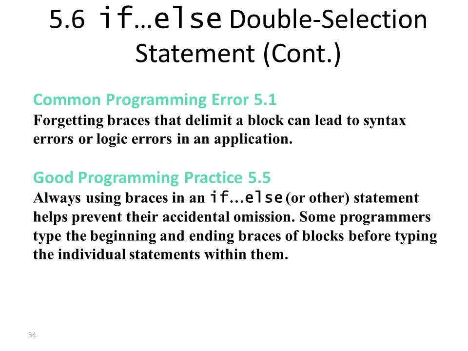 34 5.6 if … else Double-Selection Statement (Cont.) Common Programming Error 5.1 Forgetting braces that delimit a block can lead to syntax errors or logic errors in an application.