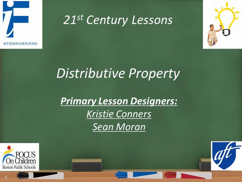 21 st Century Lessons Distributive Property 1 Primary Lesson Designers: Kristie Conners Sean Moran