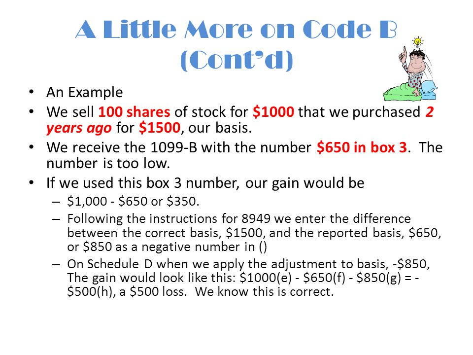 A Little More on Code B (Cont'd) An Example We sell 100 shares of stock for $1000 that we purchased 2 years ago for $1500, our basis. We receive the 1