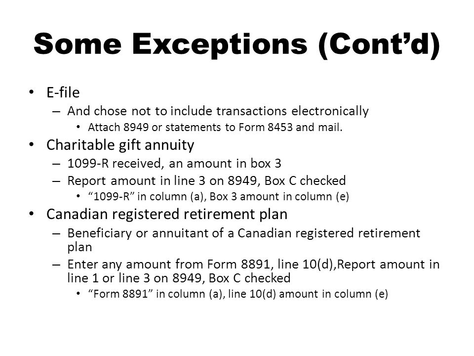 Some Exceptions (Cont'd) E-file – And chose not to include transactions electronically Attach 8949 or statements to Form 8453 and mail. Charitable gif