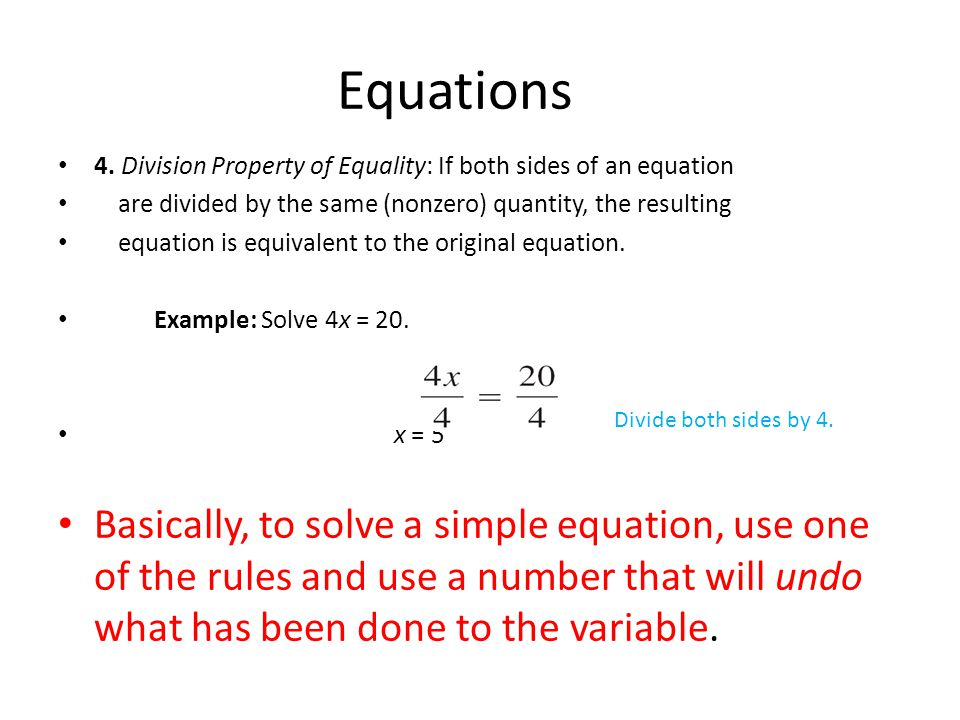 4. Division Property of Equality: If both sides of an equation are divided by the same (nonzero) quantity, the resulting equation is equivalent to the
