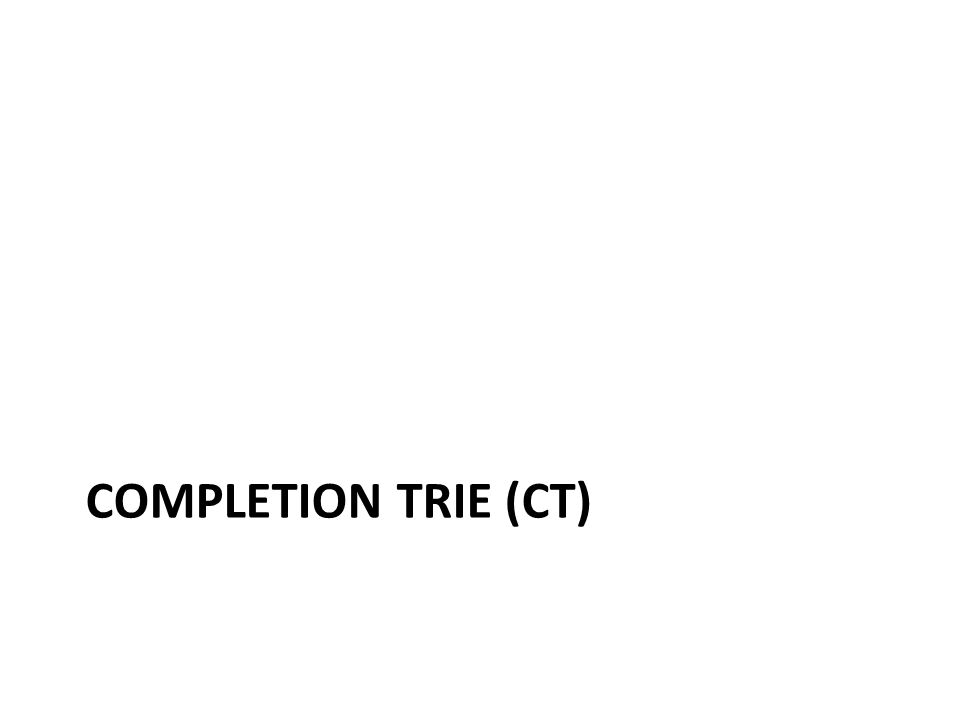 COMPLETION TRIE (CT)