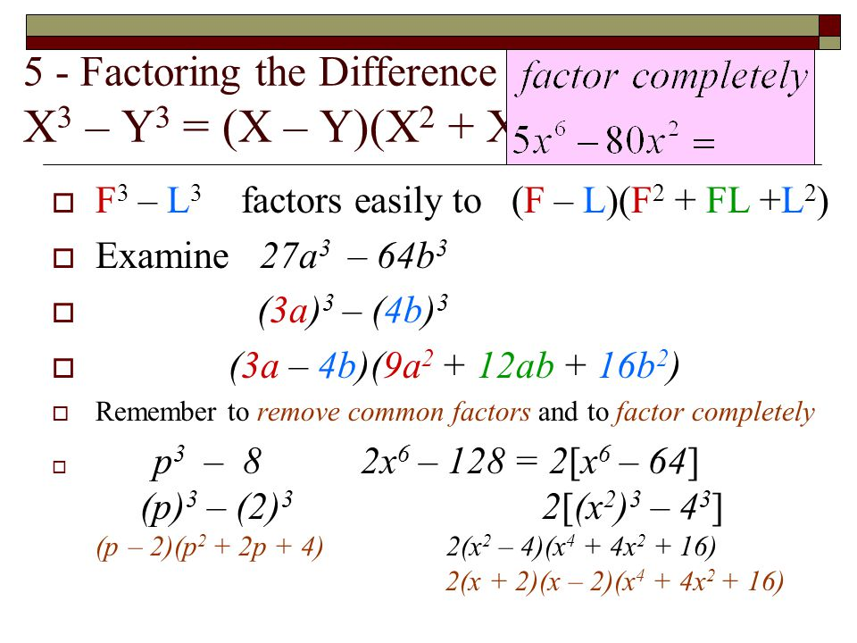 5 - Factoring the Difference between 2 Cubes X 3 – Y 3 = (X – Y)(X 2 + XY + Y 2 )  F 3 – L 3 factors easily to (F – L)(F 2 + FL +L 2 )  Examine 27a