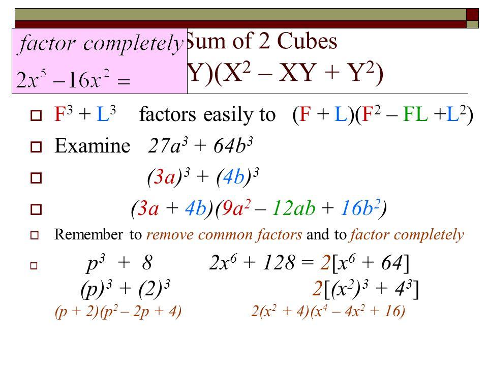 5 - Factoring the Sum of 2 Cubes X 3 + Y 3 = (X + Y)(X 2 – XY + Y 2 )  F 3 + L 3 factors easily to (F + L)(F 2 – FL +L 2 )  Examine 27a 3 + 64b 3 
