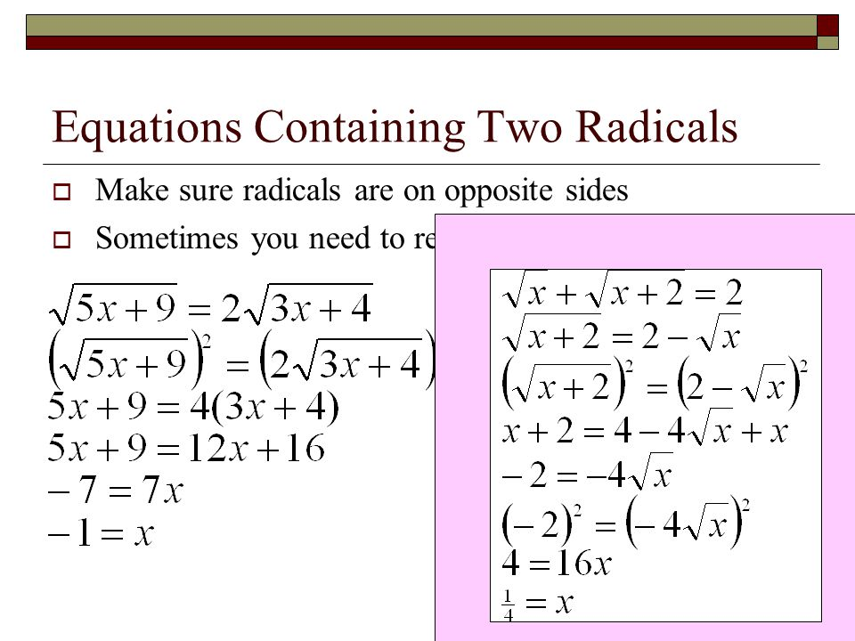 Equations Containing Two Radicals  Make sure radicals are on opposite sides  Sometimes you need to repeat the process