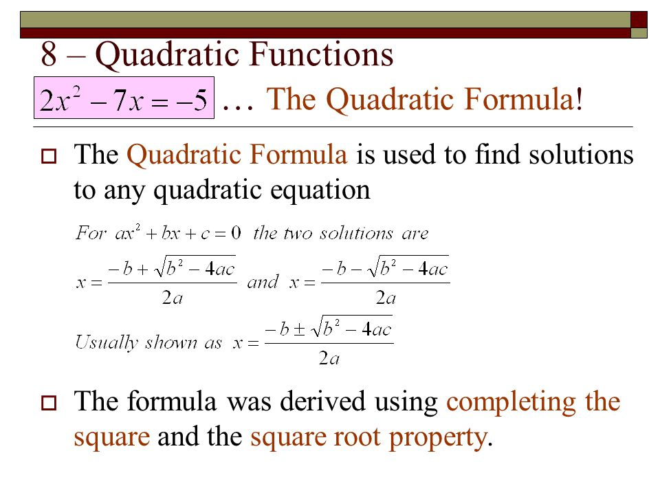 8 – Quadratic Functions Introducing … The Quadratic Formula!  The Quadratic Formula is used to find solutions to any quadratic equation  The formula