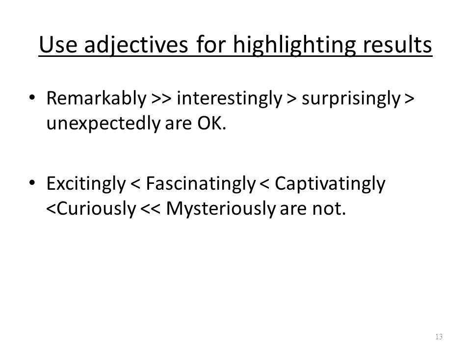 Use adjectives for highlighting results Remarkably >> interestingly > surprisingly > unexpectedly are OK. Excitingly < Fascinatingly < Captivatingly <