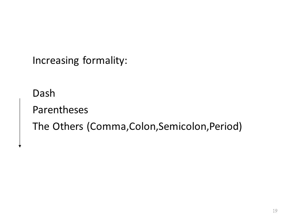 Increasing formality: Dash Parentheses The Others (Comma,Colon,Semicolon,Period) 19