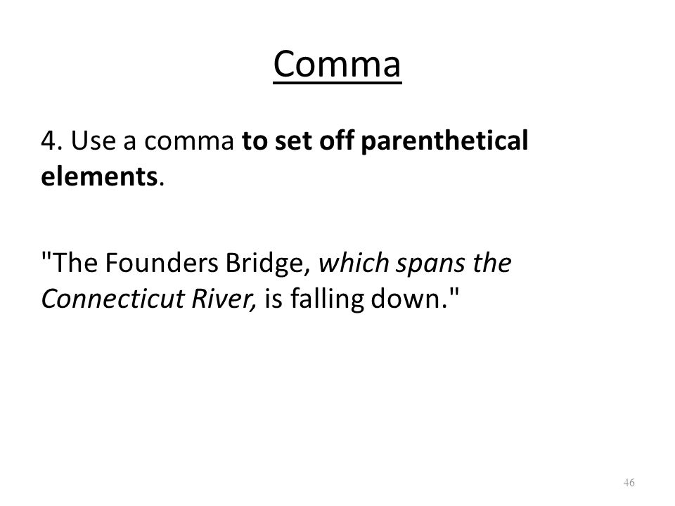 Comma 4. Use a comma to set off parenthetical elements.