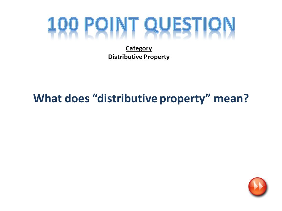 Category Distributive Property When adding or subtracting to find sums or differences, you distribute or pull common factors from equivalent terms.