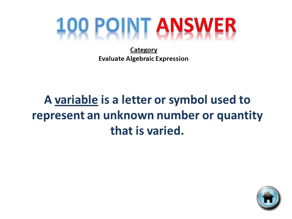Category Evaluate Algebraic Expression A variable is a letter or symbol used to represent an unknown number or quantity that is varied.