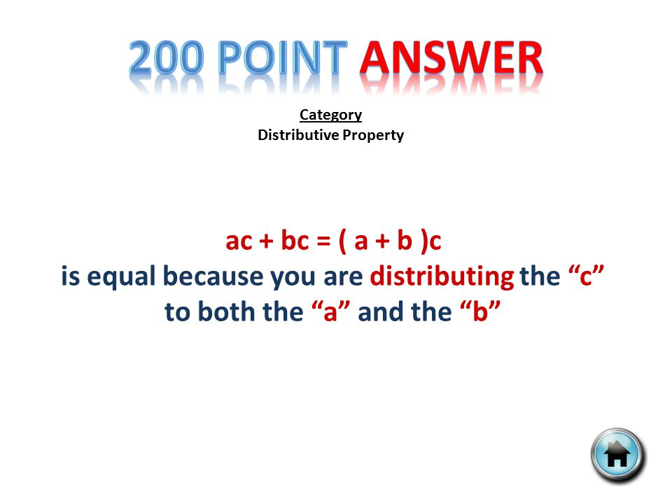 Category Distributive Property ac + bc = ( a + b )c is equal because you are distributing the c to both the a and the b
