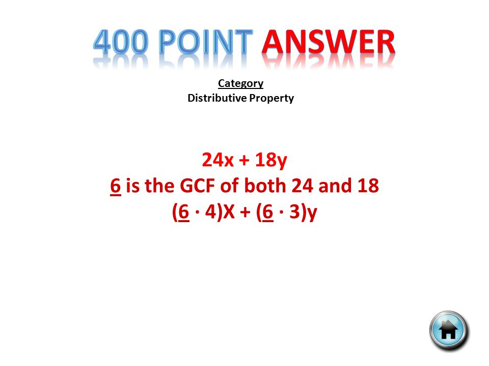 Category Distributive Property 24x + 18y 6 is the GCF of both 24 and 18 (6 ∙ 4)X + (6 ∙ 3)y