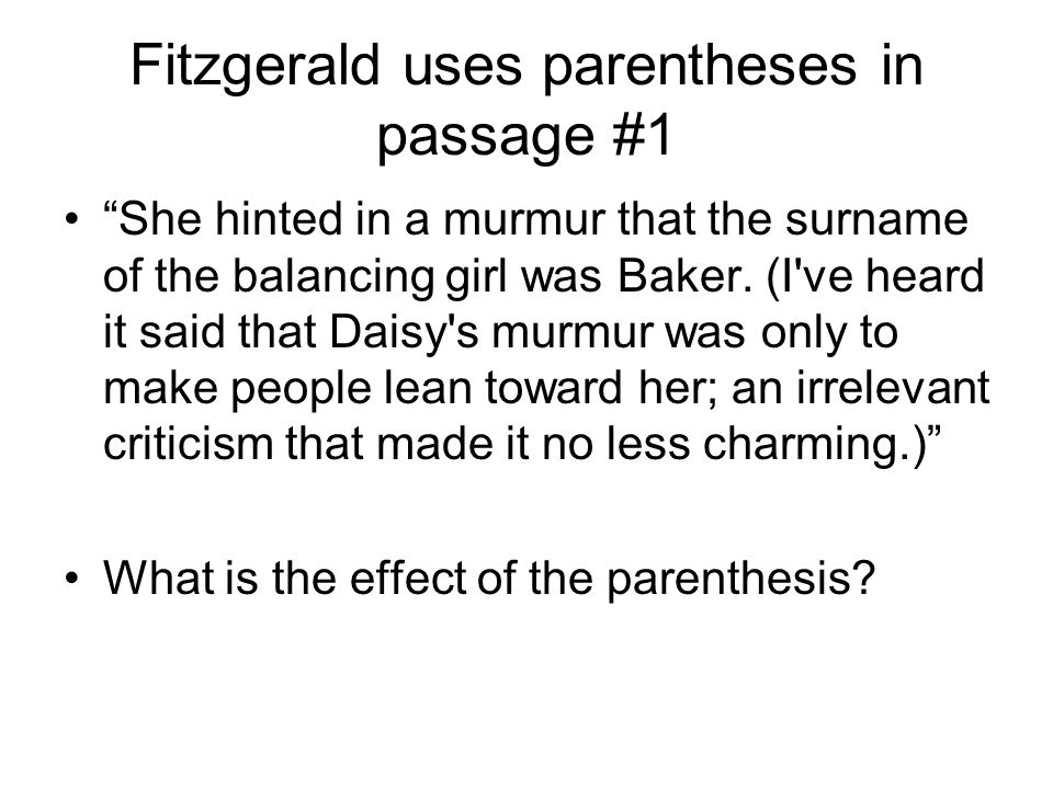 Fitzgerald uses parentheses in passage #1 She hinted in a murmur that the surname of the balancing girl was Baker.