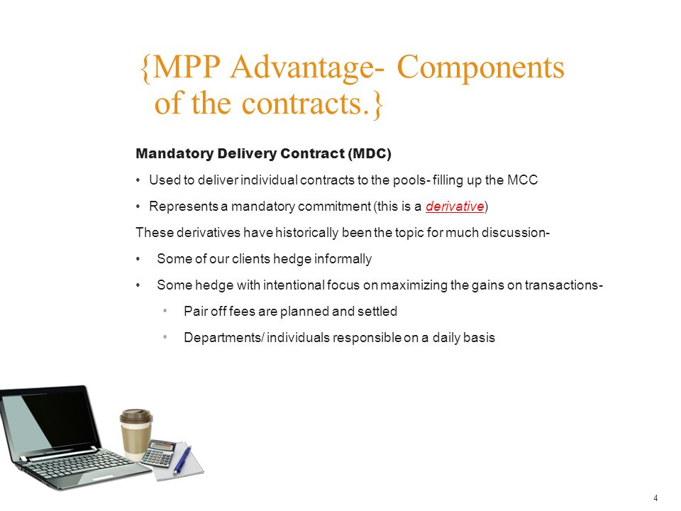 Mandatory Delivery Contract (MDC) Used to deliver individual contracts to the pools- filling up the MCC Represents a mandatory commitment (this is a d
