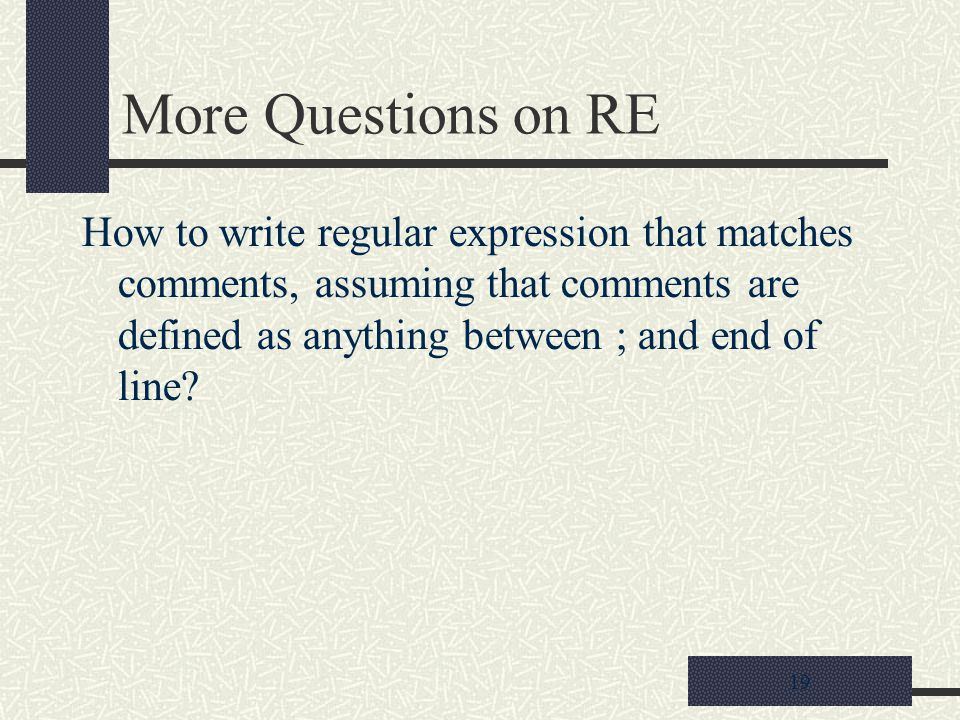19 More Questions on RE How to write regular expression that matches comments, assuming that comments are defined as anything between ; and end of line