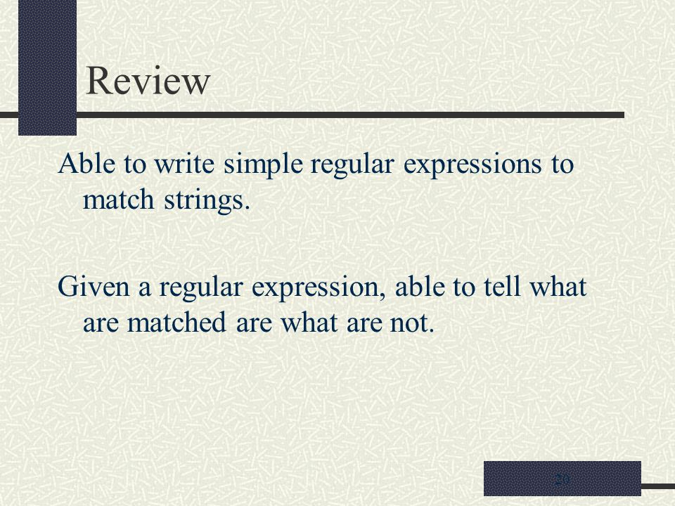 20 Review Able to write simple regular expressions to match strings.