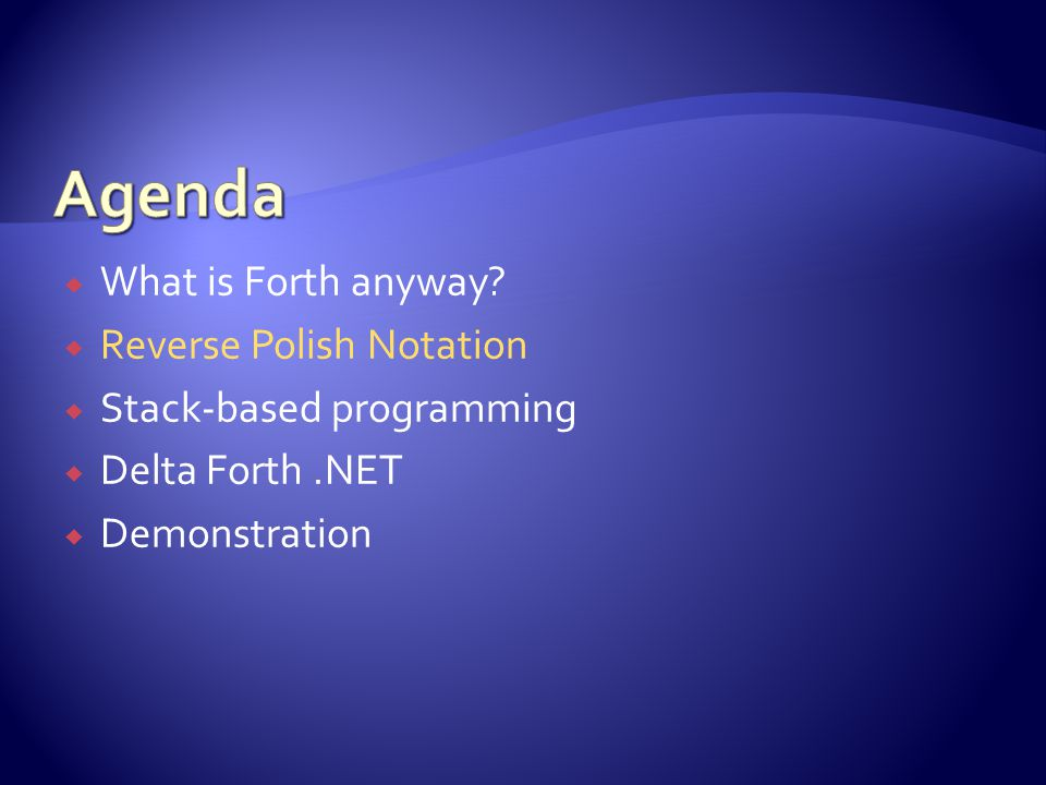  Sequel of the Delta Forth for Java project (1997)  C# command-driven application  This dialect is not interpreted, the generated code is fully managed  Supports Forth at the.NET consumer level (i.e.