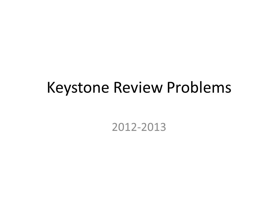 Keystone Review Problems 2012-2013