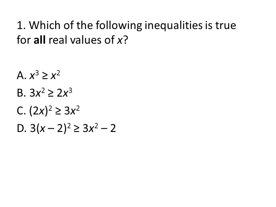 1. Which of the following inequalities is true for all real values of x.