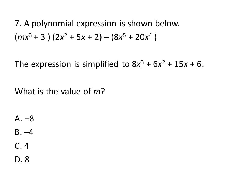 7. A polynomial expression is shown below.