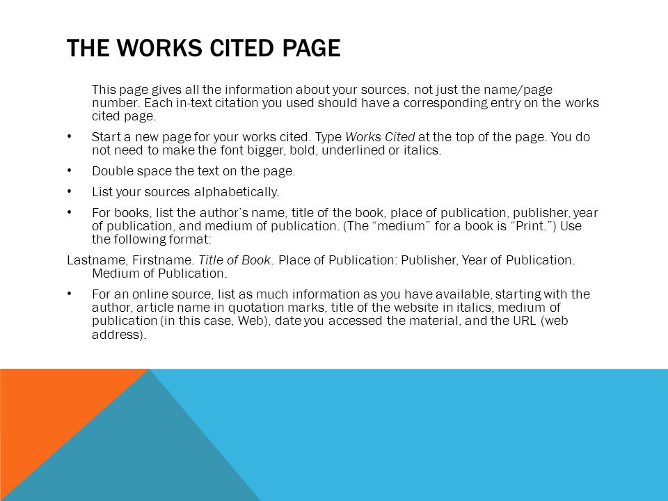 THE WORKS CITED PAGE This page gives all the information about your sources, not just the name/page number.