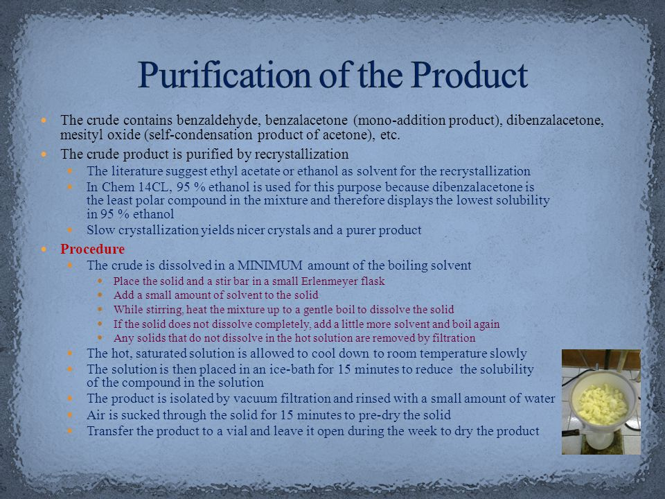 The crude contains benzaldehyde, benzalacetone (mono-addition product), dibenzalacetone, mesityl oxide (self-condensation product of acetone), etc. Th