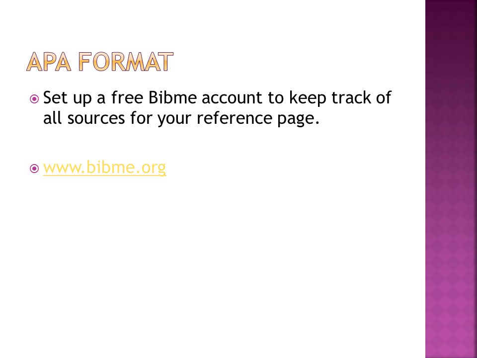  Set up a free Bibme account to keep track of all sources for your reference page.