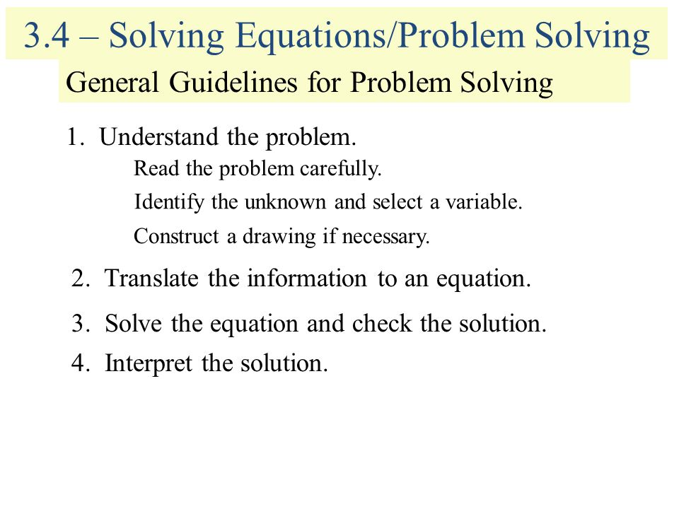 3.4 – Solving Equations/Problem Solving General Guidelines for Problem Solving 1.