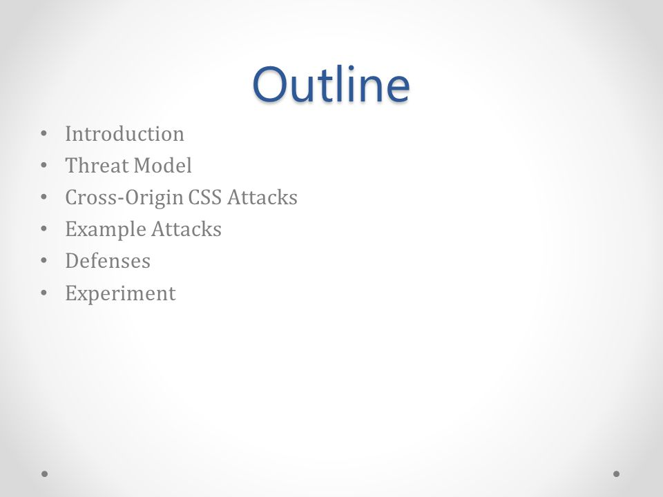 Outline Introduction Threat Model Cross-Origin CSS Attacks Example Attacks Defenses Experiment