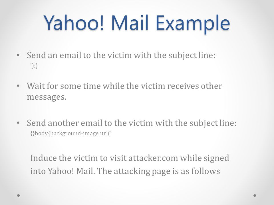 Yahoo! Mail Example Send an email to the victim with the subject line: ');} Wait for some time while the victim receives other messages. Send another