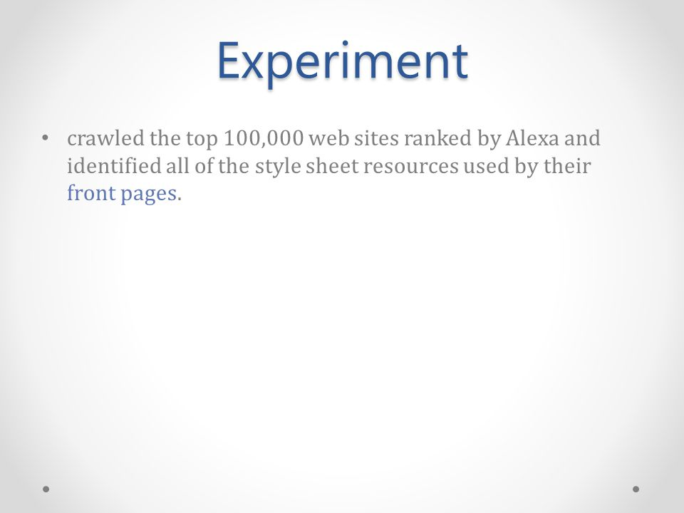 Experiment crawled the top 100,000 web sites ranked by Alexa and identified all of the style sheet resources used by their front pages.