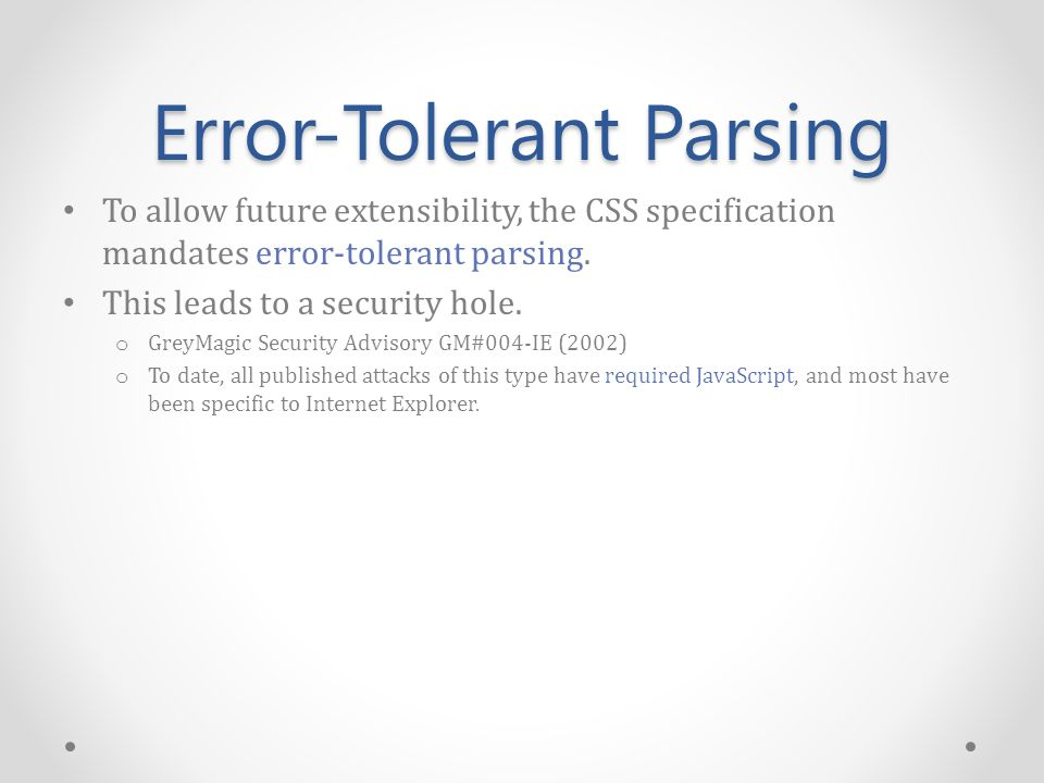 Error-Tolerant Parsing To allow future extensibility, the CSS specification mandates error-tolerant parsing.