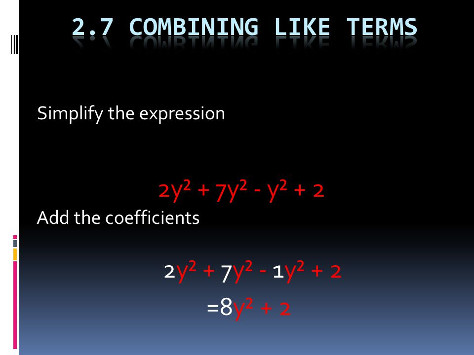Simplify the expression 2y² + 7y² - y² + 2 Add the coefficients 2y² + 7y² - 1y² + 2 =8y² + 2